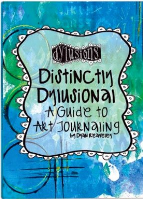 Distinctly Dylusional - A guide to Art Journaling